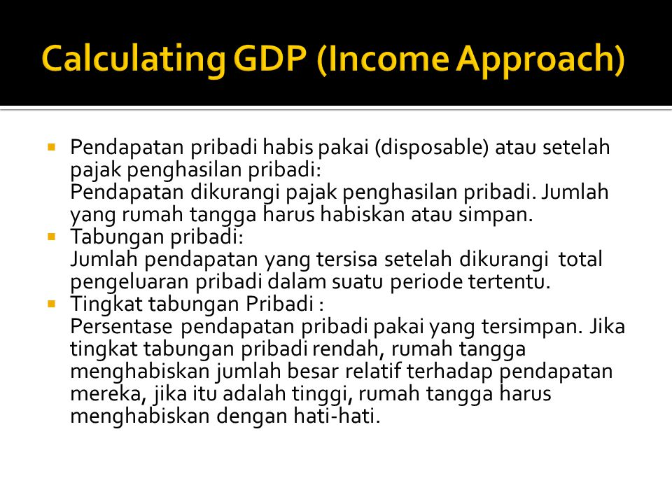  Pendapatan pribadi habis pakai (disposable) atau setelah pajak penghasilan pribadi: Pendapatan dikurangi pajak penghasilan pribadi. Jumlah yang ruma