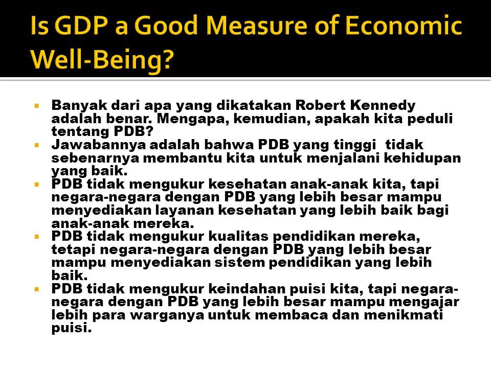  Banyak dari apa yang dikatakan Robert Kennedy adalah benar. Mengapa, kemudian, apakah kita peduli tentang PDB?  Jawabannya adalah bahwa PDB yang ti