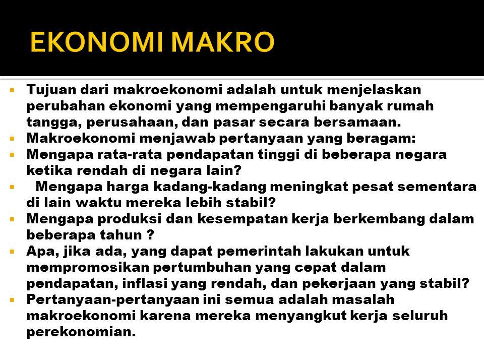  Tujuan dari makroekonomi adalah untuk menjelaskan perubahan ekonomi yang mempengaruhi banyak rumah tangga, perusahaan, dan pasar secara bersamaan.