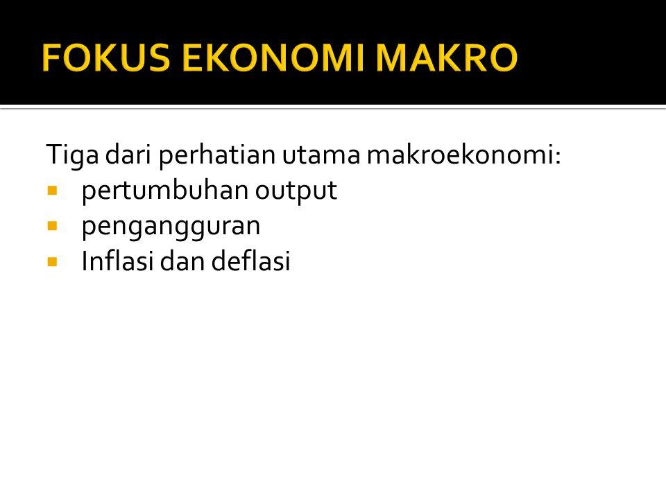 Tiga dari perhatian utama makroekonomi:  pertumbuhan output  pengangguran  Inflasi dan deflasi