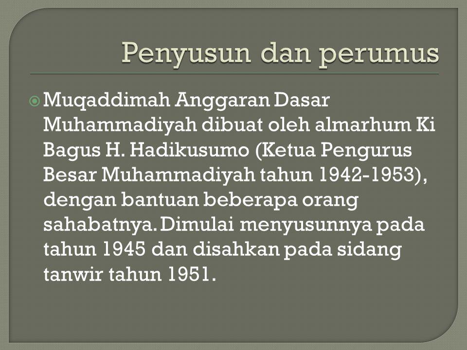 Beberapa alasan mengapa Mukadimah Anggaran Dasar Muhammadiyah baru disusun dan dirumuskan pada periode Ki Bagus Hadikusuma karena dilatarbelakangi oleh beberapa faktor, antara lain sebagai berikut: a.