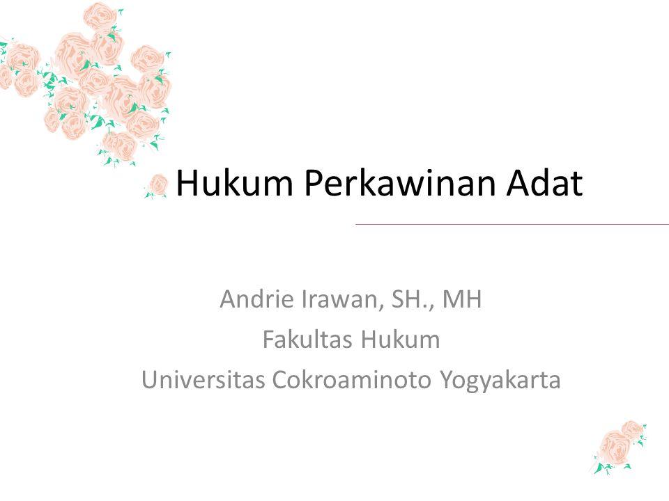 Hukum Perkawinan Adat Andrie Irawan, SH., MH Fakultas Hukum Universitas Cokroaminoto Yogyakarta