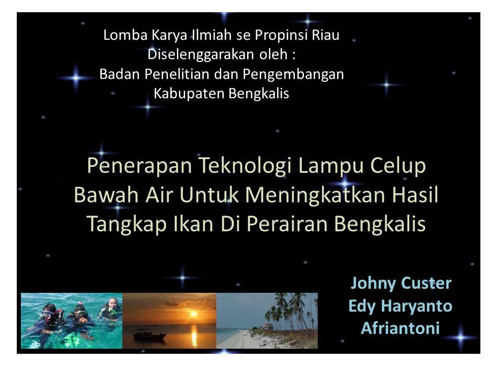 Lomba Karya Ilmiah se Propinsi Riau Diselenggarakan oleh : Badan Penelitian dan Pengembangan Kabupaten Bengkalis Johny Custer Johny Custer Edy Haryanto Afriantoni Penerapan Teknologi Lampu Celup Bawah Air Untuk Meningkatkan Hasil Tangkap Ikan Di Perairan Bengkalis