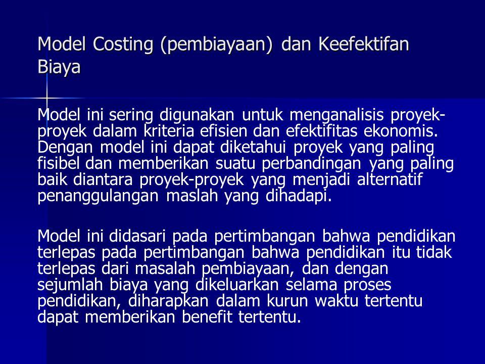 Model Costing (pembiayaan) dan Keefektifan Biaya Model ini sering digunakan untuk menganalisis proyek- proyek dalam kriteria efisien dan efektifitas ekonomis.