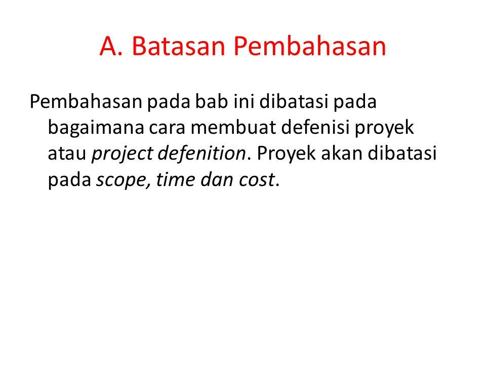 A. Batasan Pembahasan Pembahasan pada bab ini dibatasi pada bagaimana cara membuat defenisi proyek atau project defenition. Proyek akan dibatasi pada
