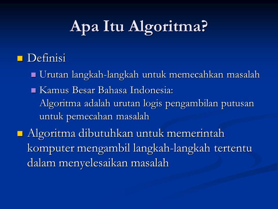 Apa Itu Algoritma? Definisi Definisi Urutan langkah-langkah untuk memecahkan masalah Urutan langkah-langkah untuk memecahkan masalah Kamus Besar Bahas