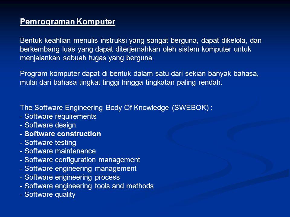 Pemrograman Komputer Bentuk keahlian menulis instruksi yang sangat berguna, dapat dikelola, dan berkembang luas yang dapat diterjemahkan oleh sistem k