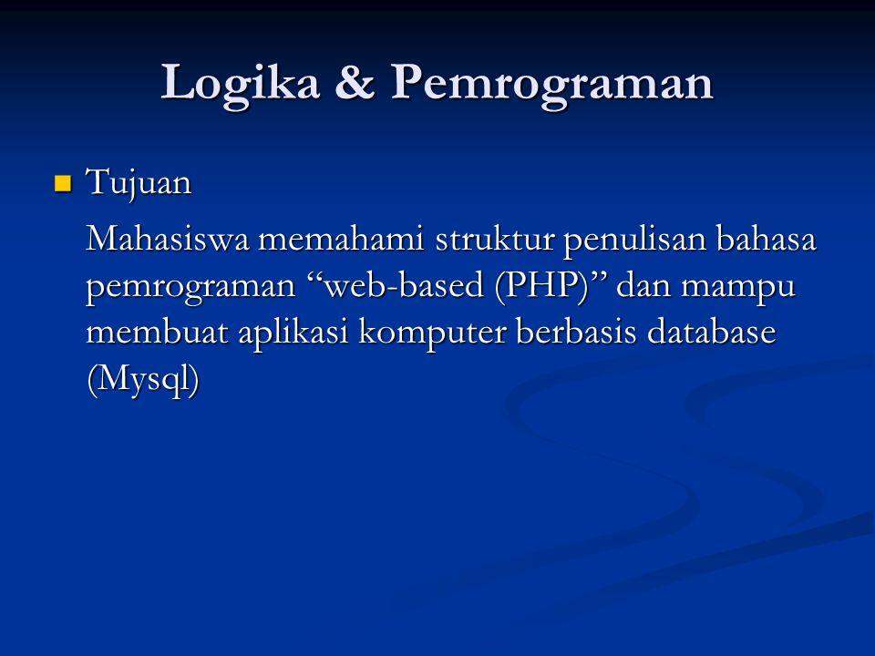"""Logika & Pemrograman Tujuan Tujuan Mahasiswa memahami struktur penulisan bahasa pemrograman """"web-based (PHP)"""" dan mampu membuat aplikasi komputer berb"""