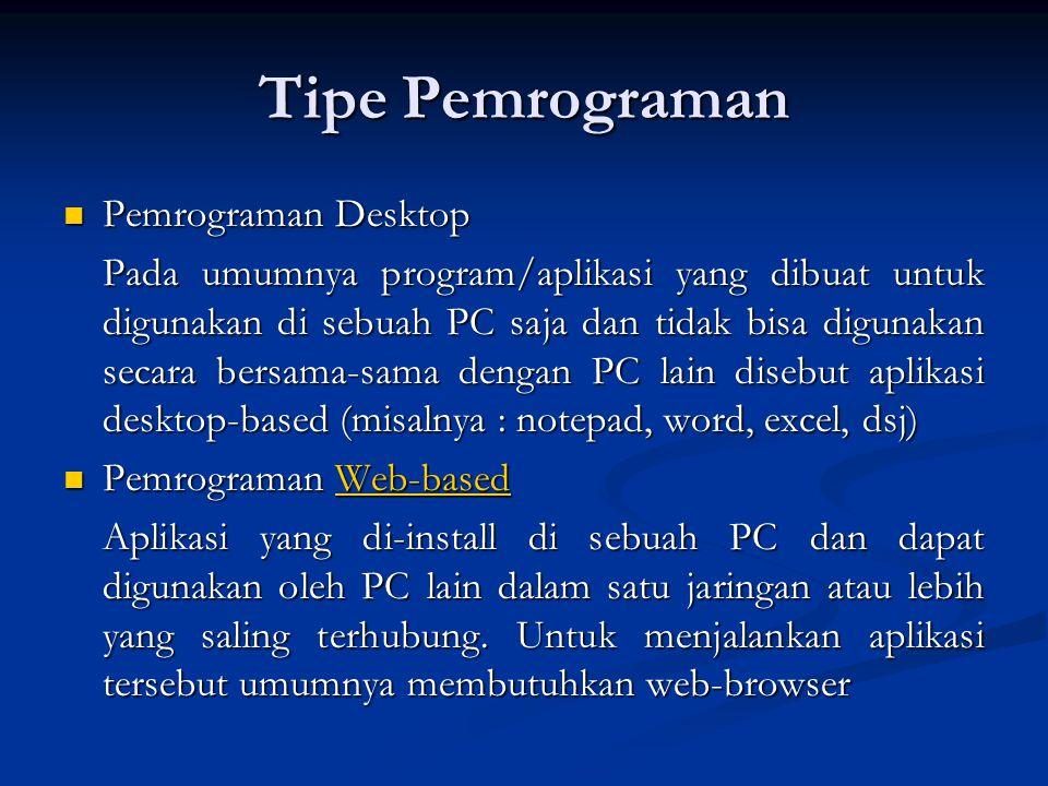 Tipe Pemrograman Pemrograman Desktop Pemrograman Desktop Pada umumnya program/aplikasi yang dibuat untuk digunakan di sebuah PC saja dan tidak bisa di