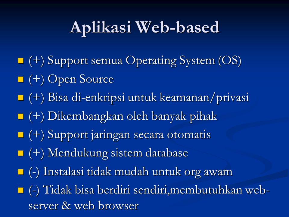 Aplikasi Web-based (+) Support semua Operating System (OS) (+) Support semua Operating System (OS) (+) Open Source (+) Open Source (+) Bisa di-enkrips
