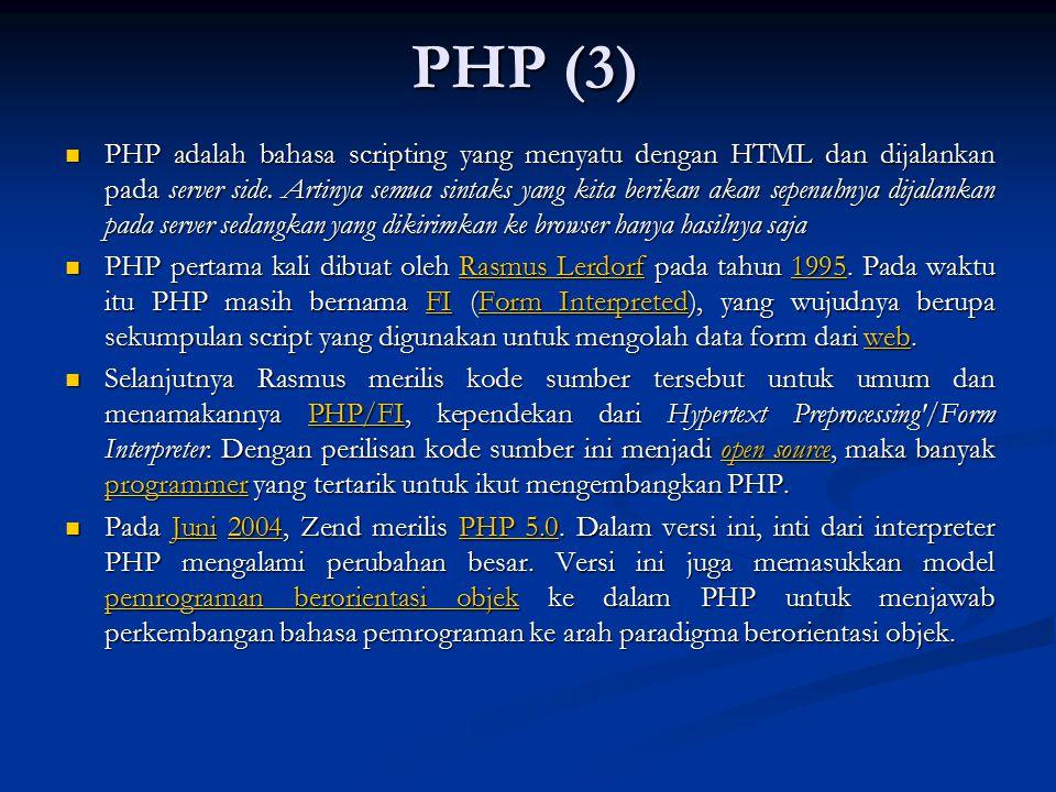 PHP (3) PHP adalah bahasa scripting yang menyatu dengan HTML dan dijalankan pada server side. Artinya semua sintaks yang kita berikan akan sepenuhnya