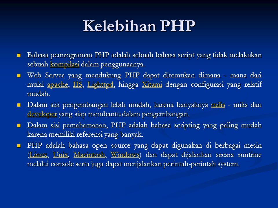 Kelebihan PHP Bahasa pemrograman PHP adalah sebuah bahasa script yang tidak melakukan sebuah kompilasi dalam penggunaanya. Bahasa pemrograman PHP adal