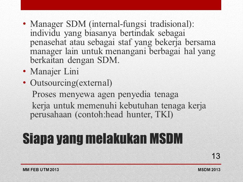 Siapa yang melakukan MSDM Manager SDM (internal-fungsi tradisional): individu yang biasanya bertindak sebagai penasehat atau sebagai staf yang bekerja bersama manager lain untuk menangani berbagai hal yang berkaitan dengan SDM.