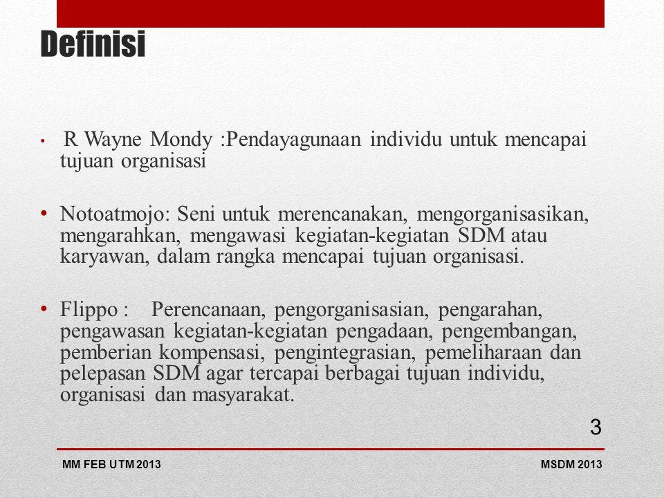 Definisi R Wayne Mondy :Pendayagunaan individu untuk mencapai tujuan organisasi Notoatmojo: Seni untuk merencanakan, mengorganisasikan, mengarahkan, mengawasi kegiatan-kegiatan SDM atau karyawan, dalam rangka mencapai tujuan organisasi.