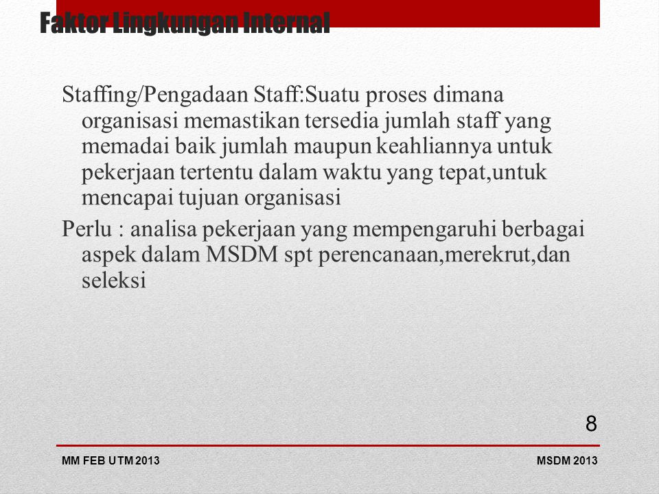 Faktor Lingkungan Internal Staffing/Pengadaan Staff:Suatu proses dimana organisasi memastikan tersedia jumlah staff yang memadai baik jumlah maupun ke