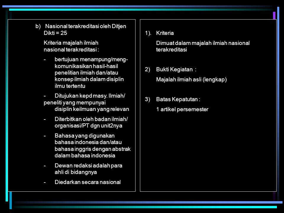 b) Nasional terakreditasi oleh Ditjen Dikti = 25 Kriteria majalah ilmiah nasional terakreditasi : -bertujuan menampung/meng- komunikasikan hasil-hasil