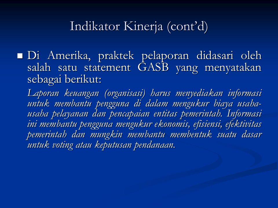 Indikator Kinerja (cont'd) Di Amerika, praktek pelaporan didasari oleh salah satu statement GASB yang menyatakan sebagai berikut: Di Amerika, praktek