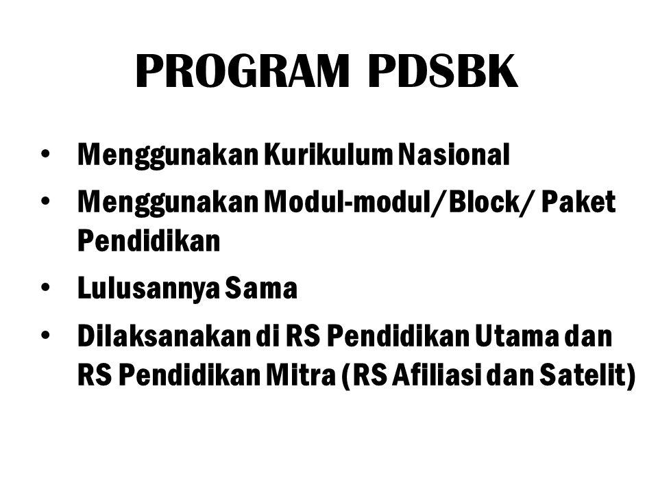 PROGRAM PDSBK Menggunakan Kurikulum Nasional Menggunakan Modul-modul/Block/ Paket Pendidikan Lulusannya Sama Dilaksanakan di RS Pendidikan Utama dan RS Pendidikan Mitra (RS Afiliasi dan Satelit)