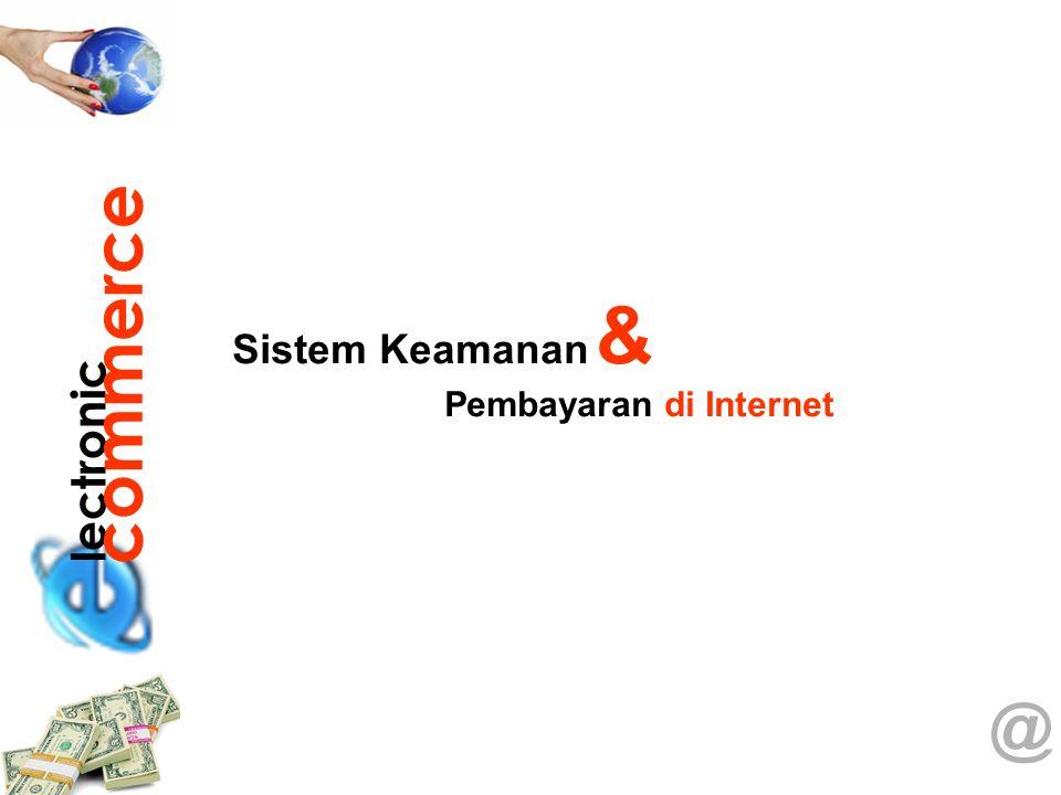@ Sistem Keamanan & Pembayaran di Internet lectronic commerce