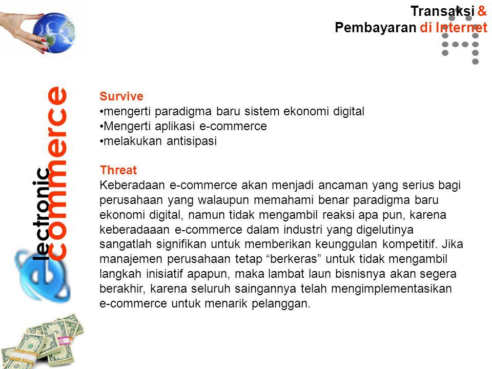 Transaksi & Pembayaran di Internet lectronic commerce Survive mengerti paradigma baru sistem ekonomi digital Mengerti aplikasi e-commerce melakukan an