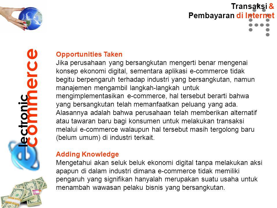 Transaksi & Pembayaran di Internet lectronic commerce Opportunities Taken Jika perusahaan yang bersangkutan mengerti benar mengenai konsep ekonomi dig
