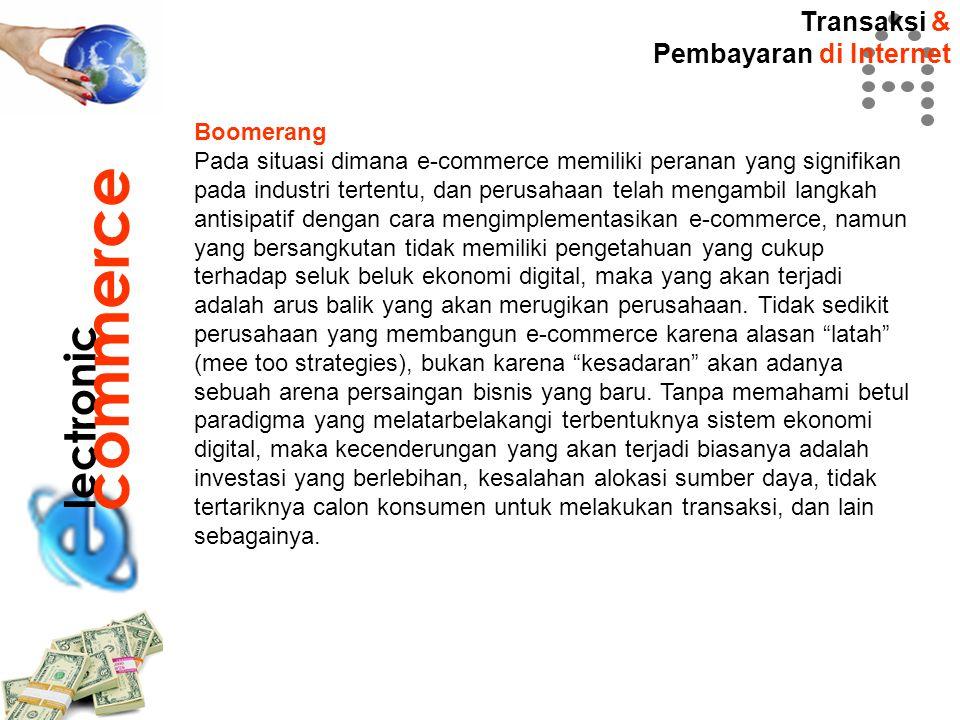 Transaksi & Pembayaran di Internet lectronic commerce Boomerang Pada situasi dimana e-commerce memiliki peranan yang signifikan pada industri tertentu