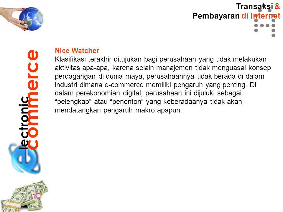 Transaksi & Pembayaran di Internet lectronic commerce Nice Watcher Klasifikasi terakhir ditujukan bagi perusahaan yang tidak melakukan aktivitas apa-a