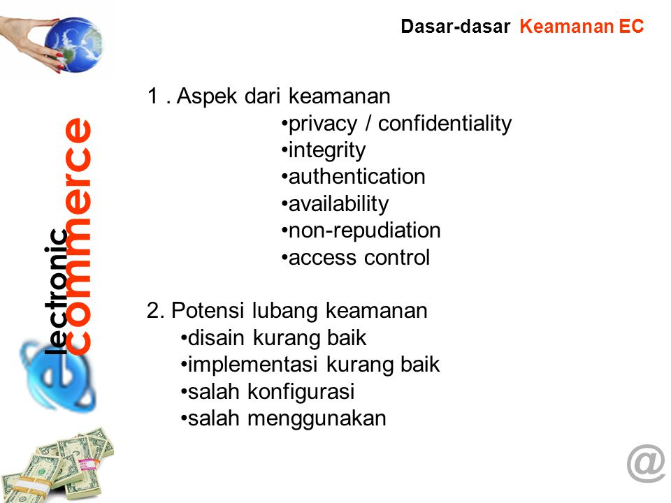 @ 1. Aspek dari keamanan privacy / confidentiality integrity authentication availability non-repudiation access control 2. Potensi lubang keamanan dis