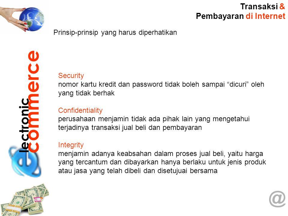 @ Transaksi & Pembayaran di Internet lectronic commerce Prinsip-prinsip yang harus diperhatikan Security nomor kartu kredit dan password tidak boleh s