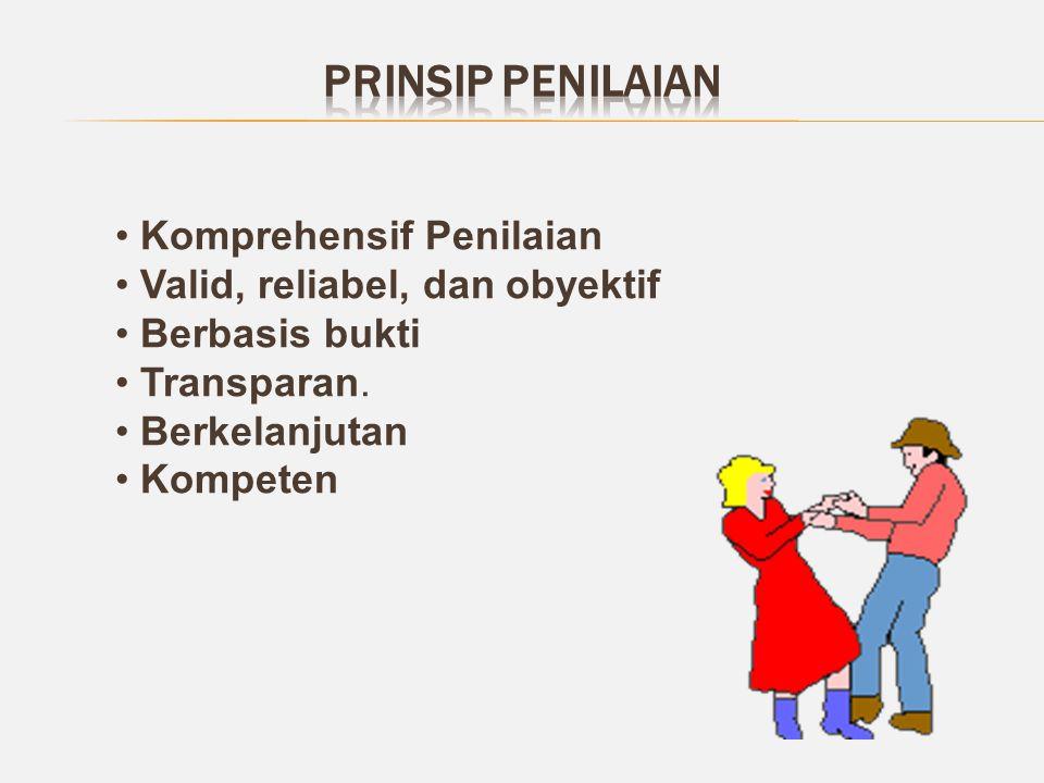 Komprehensif Penilaian Valid, reliabel, dan obyektif Berbasis bukti Transparan. Berkelanjutan Kompeten