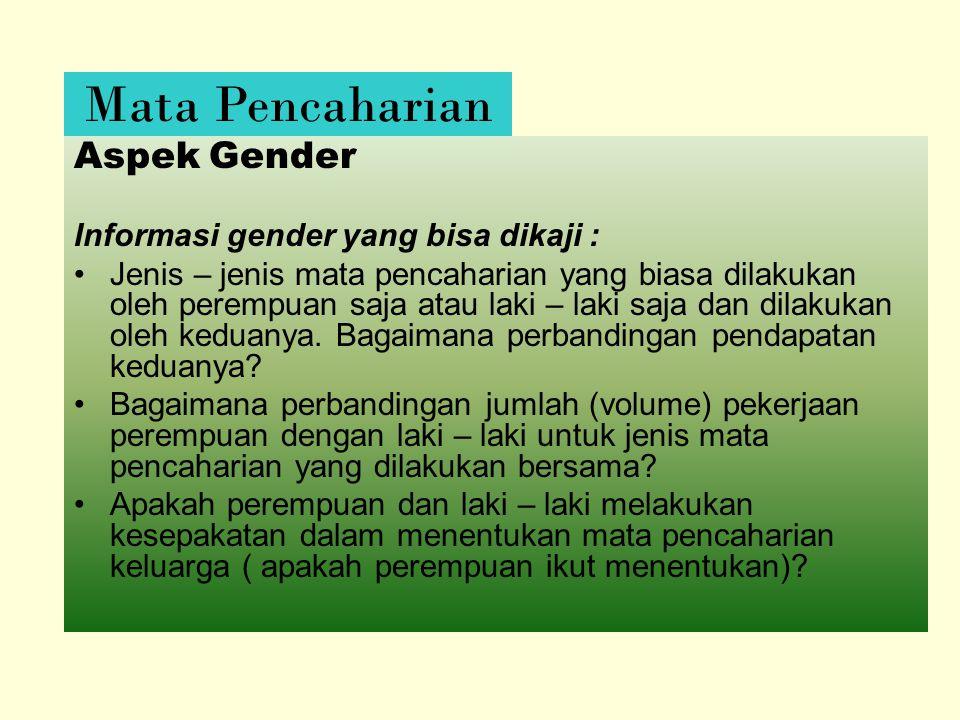Aspek Gender Informasi gender yang bisa dikaji : Jenis – jenis mata pencaharian yang biasa dilakukan oleh perempuan saja atau laki – laki saja dan dilakukan oleh keduanya.