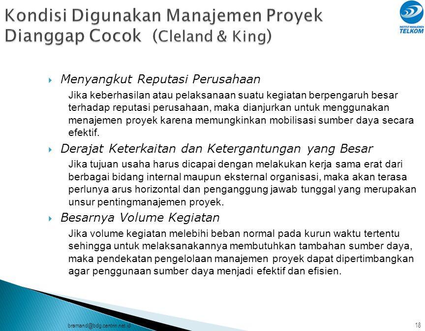 bramand@bdg.centrin.net.id17  Pusat sumber informasi bagi masalah yang berkaitan dengan pelaksanaan proyek  Koordinator antar departemen fungsional dan organisasi lain peserta proyek.
