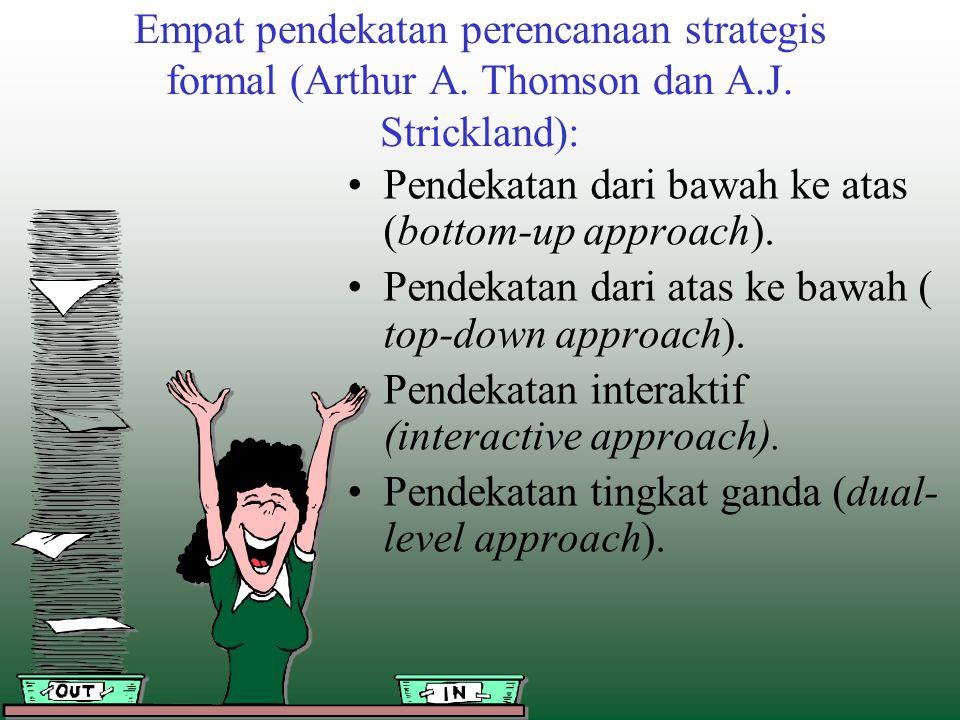 Empat pendekatan perencanaan strategis formal (Arthur A. Thomson dan A.J. Strickland): Pendekatan dari bawah ke atas (bottom-up approach). Pendekatan