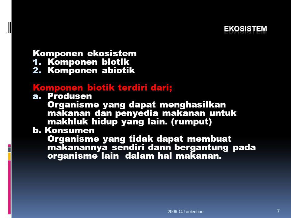 Komponen ekosistem 1. Komponen biotik 2. Komponen abiotik Komponen biotik terdiri dari; a. Produsen Organisme yang dapat menghasilkan makanan dan peny