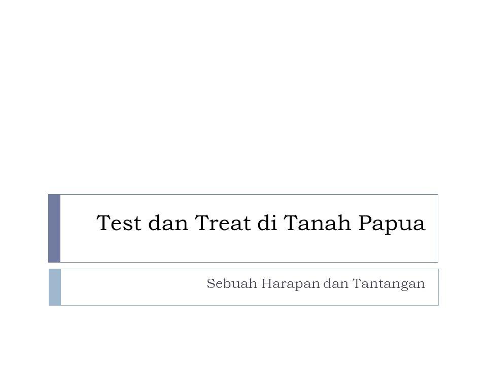 Test dan Treat di Tanah Papua Sebuah Harapan dan Tantangan