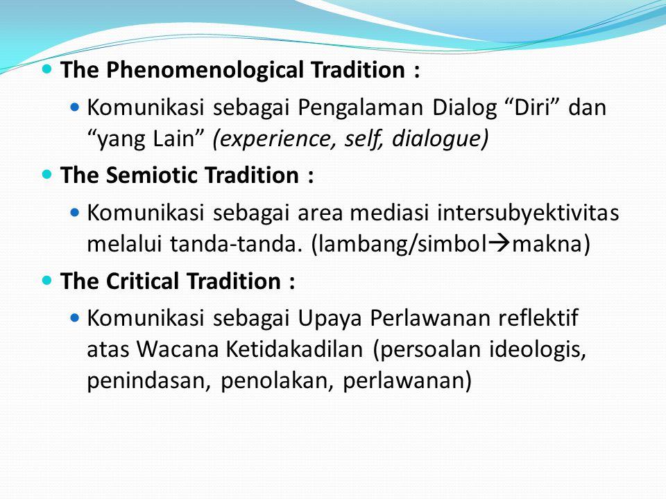 "The Phenomenological Tradition : Komunikasi sebagai Pengalaman Dialog ""Diri"" dan ""yang Lain"" (experience, self, dialogue) The Semiotic Tradition : Kom"