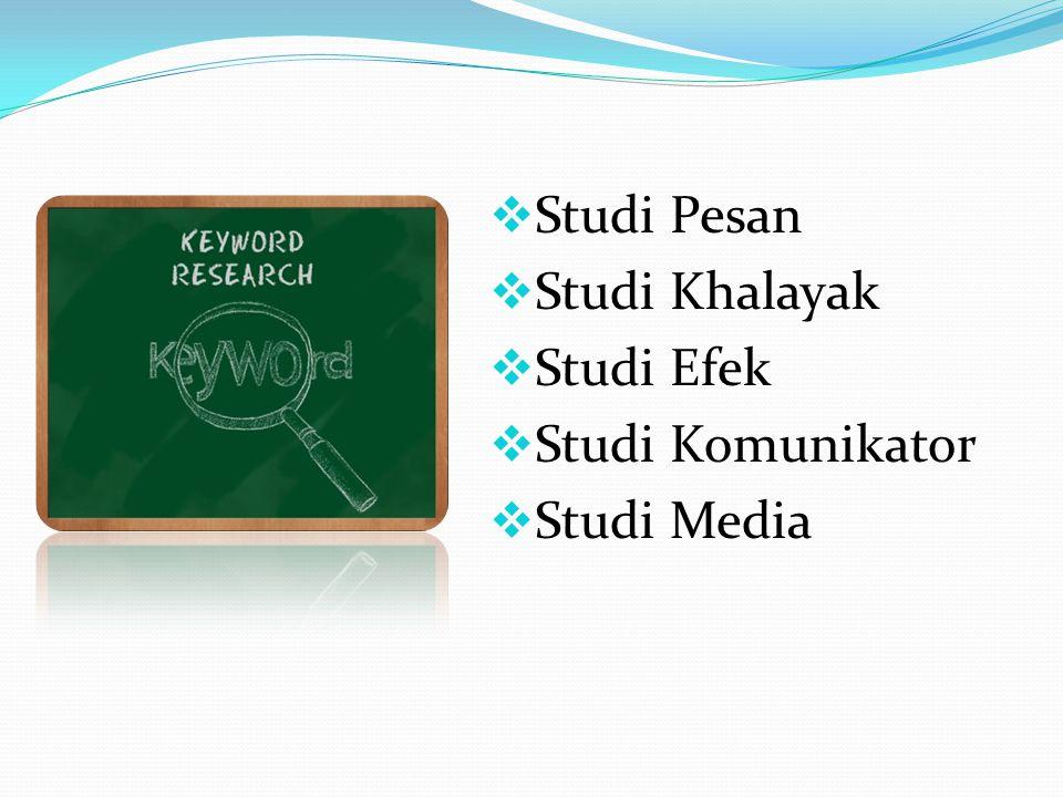 Studi Pesan Studi Khalayak Studi Efek Studi Komun ikator Studi Media Televisi Radio Koran, Majalah dsb Internet