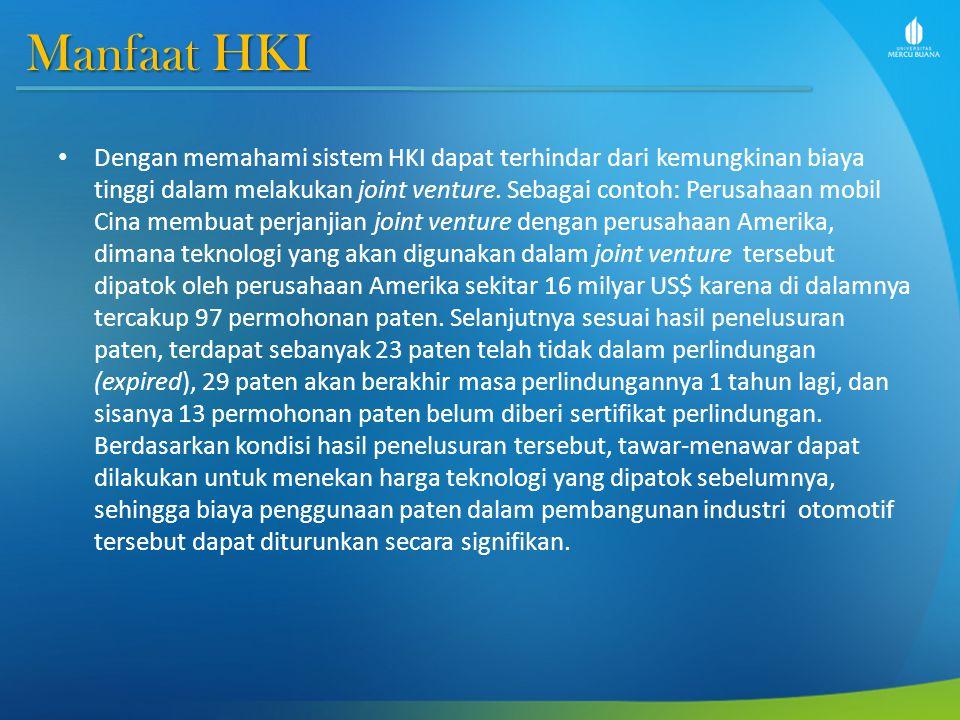 Manfaat HKI Dengan memahami sistem HKI dapat terhindar dari kemungkinan biaya tinggi dalam melakukan joint venture. Sebagai contoh: Perusahaan mobil C