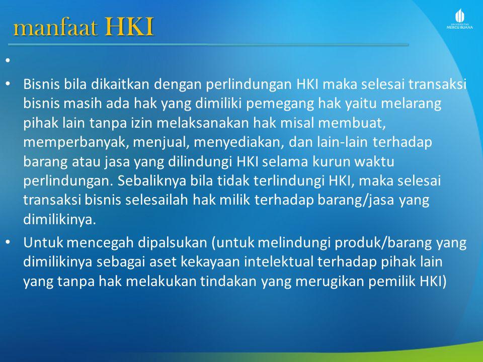 Manfaat HKI Untuk mencegah dikatakan barang palsu (untuk memberitahukan bahwa barang/produk yang diperdagangkan telah terdaftar dan terlindungi HKI sehingga tidak dikatakan sebagai barang palsu).