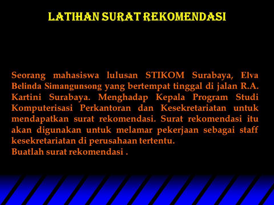 Latihan surat REKOMENDASI Seorang mahasiswa lulusan STIKOM Surabaya, Elva Belinda Simangunsong yang bertempat tinggal di jalan R.A.