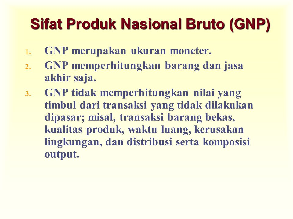 Sifat Produk Nasional Bruto (GNP) 1.GNP merupakan ukuran moneter.