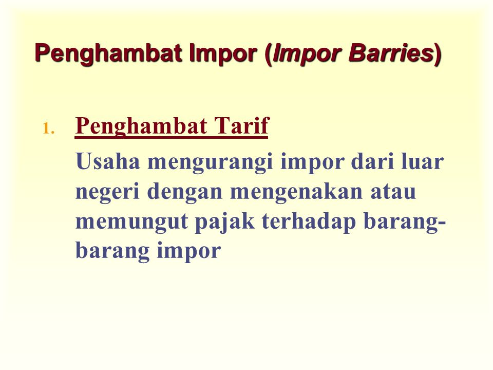 Penghambat Impor (Impor Barries) 1. Penghambat Tarif Usaha mengurangi impor dari luar negeri dengan mengenakan atau memungut pajak terhadap barang- ba