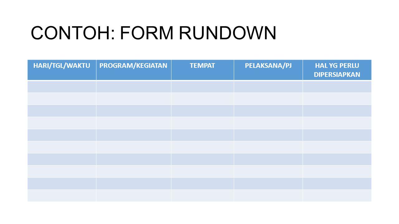 CONTOH: FORM RUNDOWN HARI/TGL/WAKTUPROGRAM/KEGIATANTEMPATPELAKSANA/PJHAL YG PERLU DIPERSIAPKAN