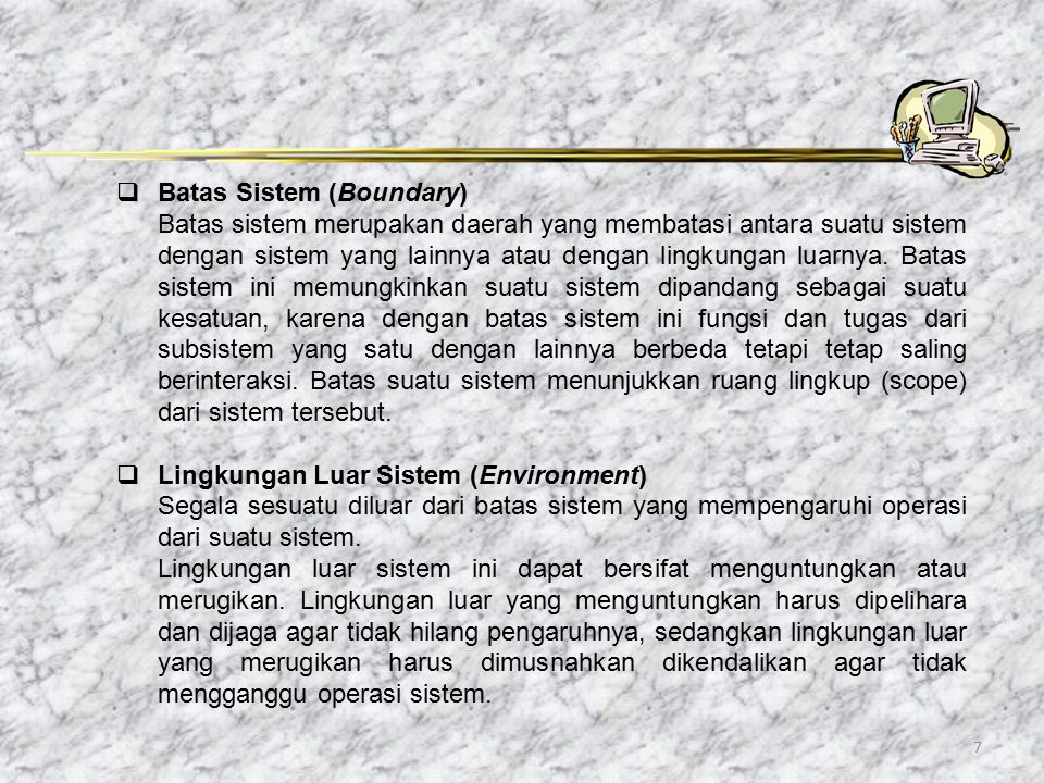 8  Penghubung Sistem (Interface) Merupakan media penghubung antara satu subsistem dengan subsistem yang lainnya.
