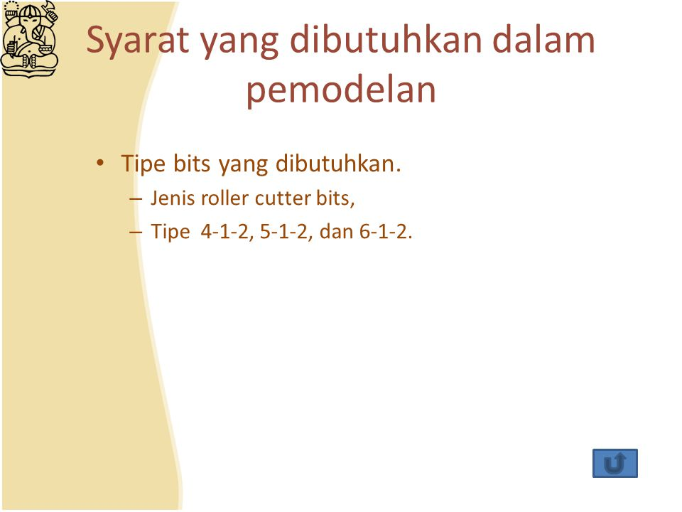 Syarat yang dibutuhkan dalam pemodelan Tipe bits yang dibutuhkan. – Jenis roller cutter bits, – Tipe 4-1-2, 5-1-2, dan 6-1-2.