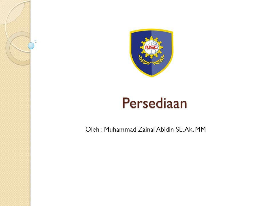 Persediaan Oleh : Muhammad Zainal Abidin SE, Ak, MM
