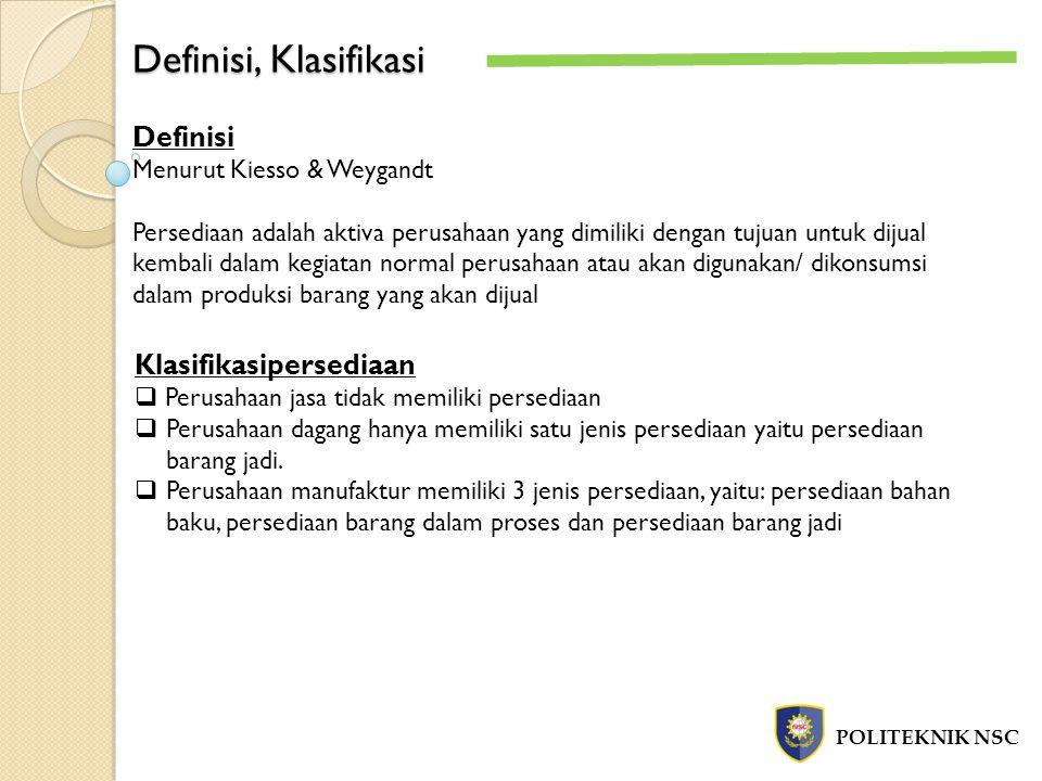 Definisi, Klasifikasi POLITEKNIK NSC Definisi Menurut Kiesso & Weygandt Persediaan adalah aktiva perusahaan yang dimiliki dengan tujuan untuk dijual k