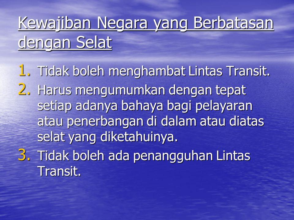 Kewajiban Negara yang Berbatasan dengan Selat 1.Tidak boleh menghambat Lintas Transit.