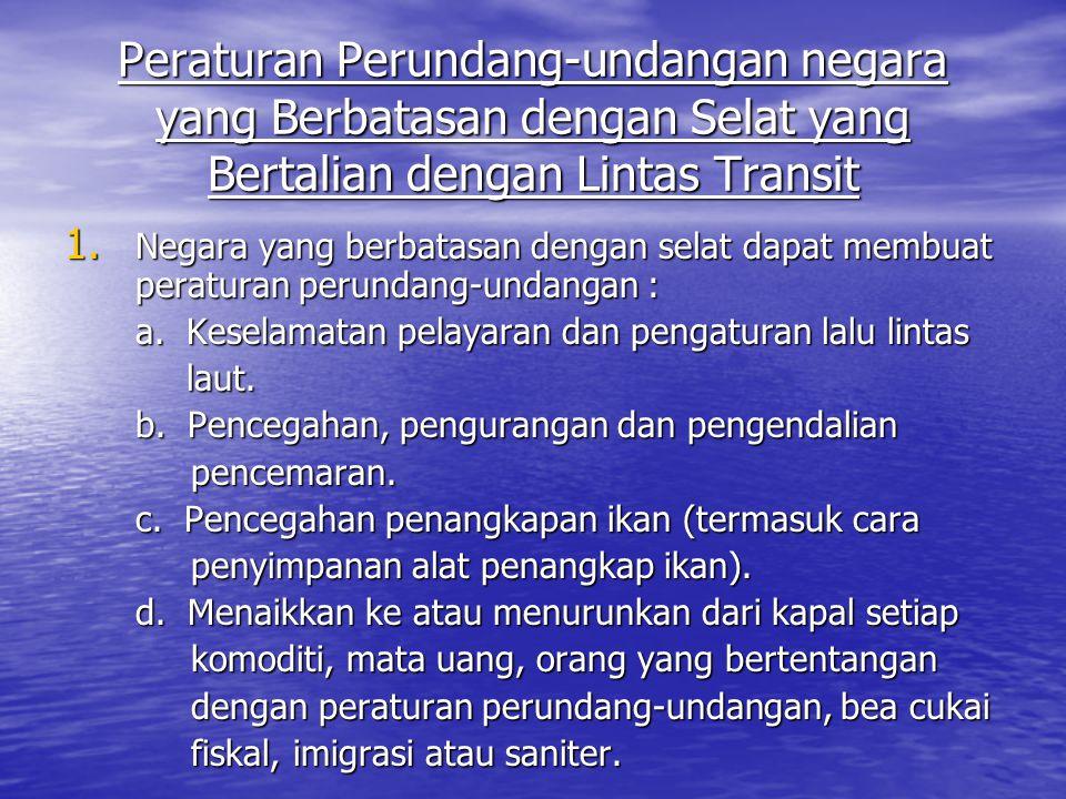Peraturan Perundang-undangan negara yang Berbatasan dengan Selat yang Bertalian dengan Lintas Transit 1.
