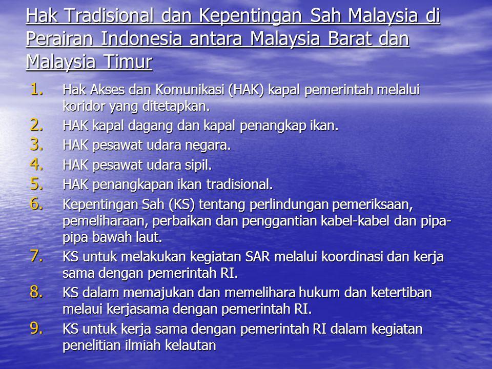 Hak Tradisional dan Kepentingan Sah Malaysia di Perairan Indonesia antara Malaysia Barat dan Malaysia Timur 1.